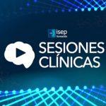 ¡Vuelven las Sesiones Clínicas de ISEP!